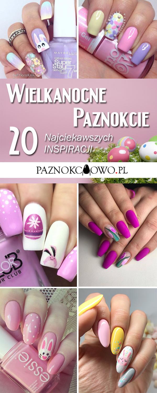 Wielkanocne Paznokcie 20 ślicznych Inspiracji Na Wielkanocny Manicure