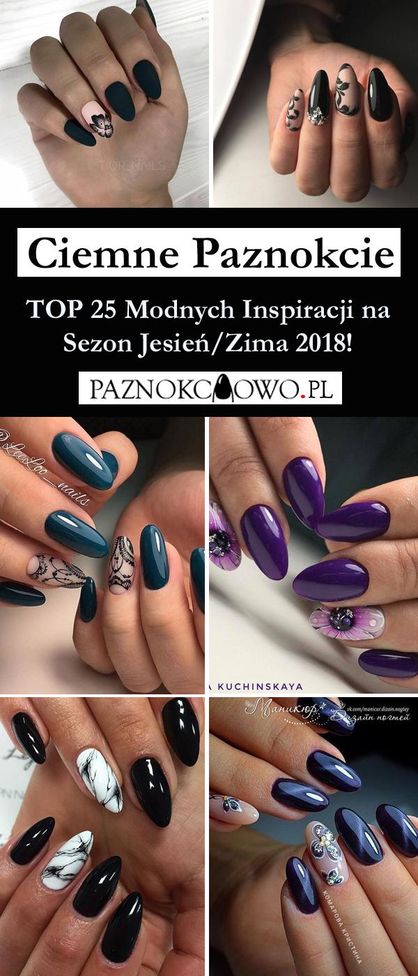 Ciemne Paznokcie Top 25 Modnych Inspiracji Na Sezon Jesieńzima 2018