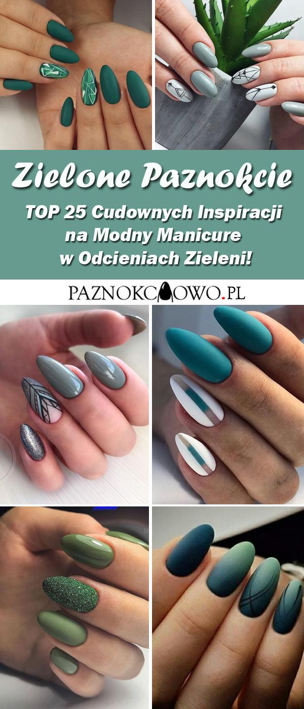 Zielone Paznokcie Top 25 Cudownych Inspiracji Na Modny Manicure W